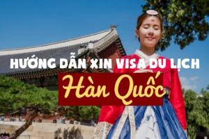Hướng dẫn xin visa du lịch Hàn Quốc